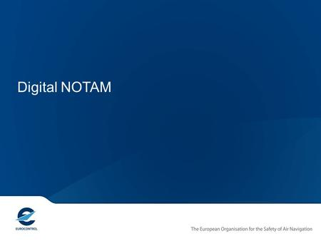 Digital NOTAM. NOTAM are safety critical Source: HindSight - Aviation Safety Magazine for Air Traffic Controllers - SkybraryHindSight - Aviation Safety.