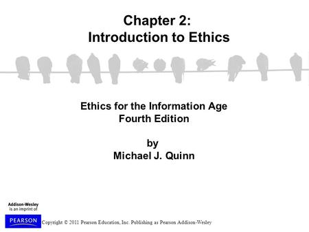 Copyright © 2011 Pearson Education, Inc. Publishing as Pearson Addison-Wesley Ethics for the Information Age Fourth Edition by Michael J. Quinn Chapter.