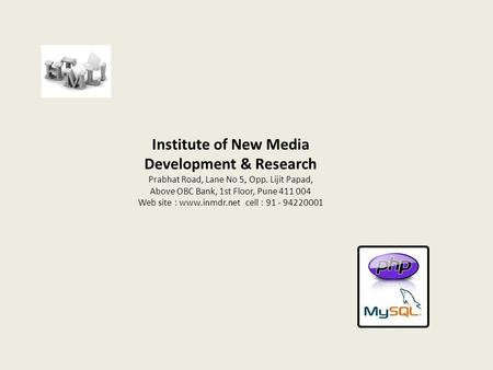 Institute of New Media Development & Research Prabhat Road, Lane No 5, Opp. Lijit Papad, Above OBC Bank, 1st Floor, Pune 411 004 Web site : www.inmdr.net.