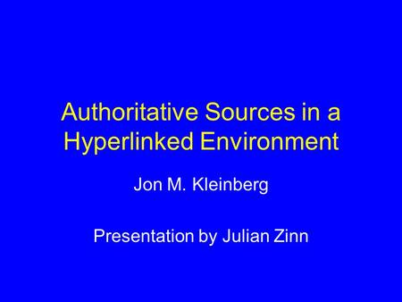 Authoritative Sources in a Hyperlinked Environment Jon M. Kleinberg Presentation by Julian Zinn.
