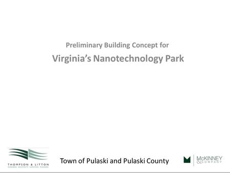 Town of Pulaski and Pulaski County Preliminary Building Concept for Virginia's Nanotechnology Park October 3, 2008.
