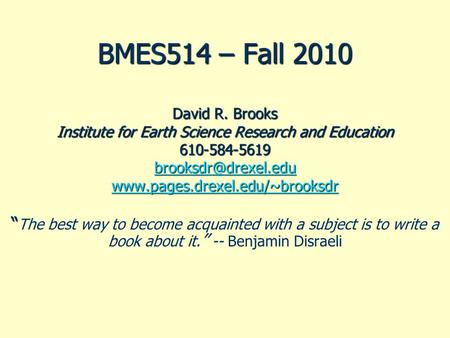 BMES514 – Fall 2010 David R. Brooks Institute for Earth Science Research and Education 610-584-5619
