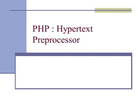 PHP : Hypertext Preprocessor. What is PHP for?  Unlike JavaScript which is a client-side script language, PHP is a server side script  PHP is processed.