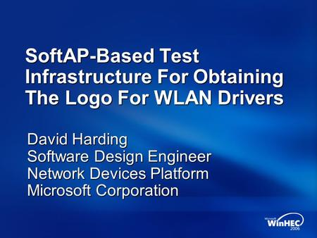 David Harding Software Design Engineer Network Devices Platform Microsoft Corporation SoftAP-Based Test Infrastructure For Obtaining The Logo For WLAN.