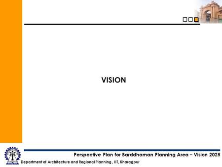 Department of Architecture and Regional Planning, IIT, Kharagpur Perspective Plan for Barddhaman Planning Area – Vision 2025 VISION.