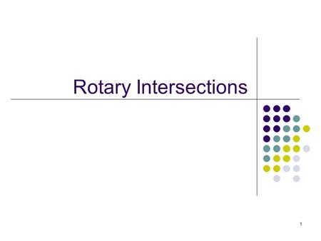 Rotary Intersections 1. A roundabout or rotary - type of road junction (or traffic calming device) at which traffic streams around a central island, after.