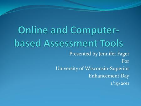 Presented by Jennifer Fager For University of Wisconsin-Superior Enhancement Day 1/19/2011.
