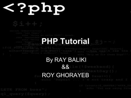 PHP Tutorial By RAY BALIKI && ROY GHORAYEB. DEFINITION PHP is a powerful server-side scripting language for creating dynamic and interactive websites.