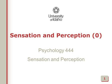 Psychology 444 Sensation and Perception 1 Sensation and Perception (0)
