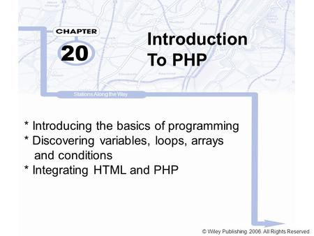 Introduction To PHP 20 * Introducing the basics of programming * Discovering variables, loops, arrays and conditions * Integrating HTML and PHP Stations.