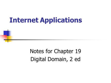 Internet Applications Notes for Chapter 19 Digital Domain, 2 ed.