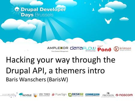 1/30/11 Hacking your way through the Drupal API, a themers intro Baris Wanschers (BarisW)