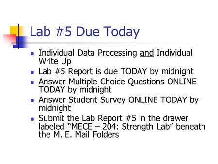 Lab #5 Due Today Individual Data Processing and Individual Write Up