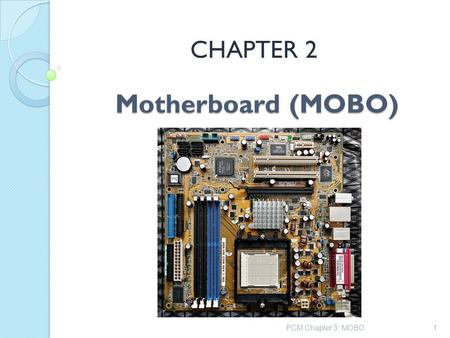 Motherboard (MOBO) CHAPTER 2 PCM Chapter 3: MOBO1.