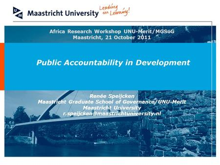 Maastricht Graduate School of Governance (MGSoG) Africa Research Workshop UNU-Merit/MGSoG Maastricht, 21 October 2011 Public Accountability in Development.