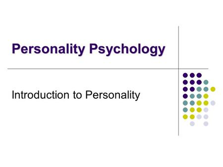 Introduction to Personality Personality Psychology.