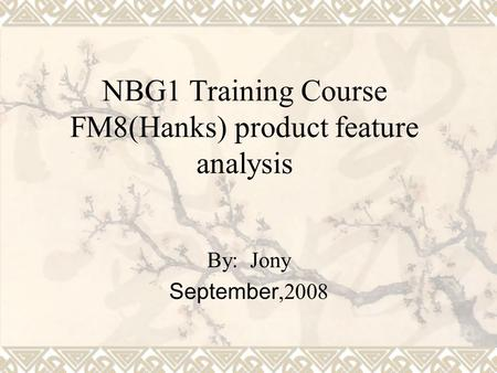 NBG1 Training Course FM8(Hanks) product feature analysis