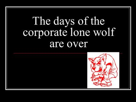 The days of the corporate lone wolf are over. Stand alone VS. Networks.