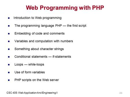 CSC 405: Web Application And Engineering II 2.1 Web Programming with PHP Introduction to Web programming Introduction to Web programming The programming.