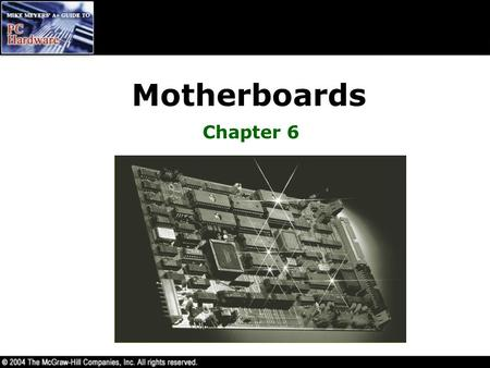 Motherboards Chapter 6. Overview In this chapter, you will learn to –Explain how motherboards work –Identify the types of motherboards –Explain chipset.
