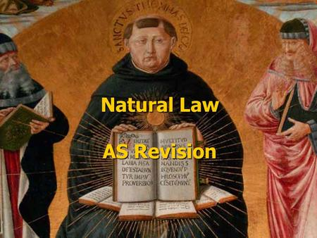 Natural Law AS Revision. Aims To review the Natural Law theory To review the Natural Law theory To evaluate its claims To evaluate its claims To apply.