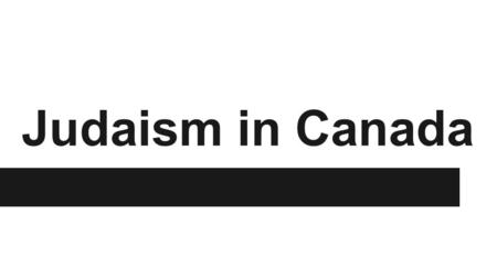 Judaism in Canada. Introduction ●Canada has 4th largest Jewish population ●Many Jews immigrated from Europe to North America after WWII (the holocaust)