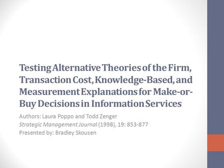 Testing Alternative Theories of the Firm, Transaction Cost, Knowledge-Based, and Measurement Explanations for Make-or- Buy Decisions in Information Services.