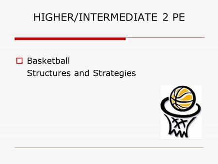 HIGHER/INTERMEDIATE 2 PE  Basketball Structures and Strategies.