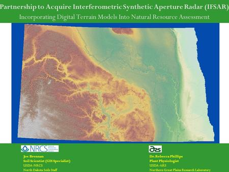 Partnership to Acquire Interferometric Synthetic Aperture Radar (IFSAR) Incorporating Digital Terrain Models Into Natural Resource Assessment Joe Brennan.