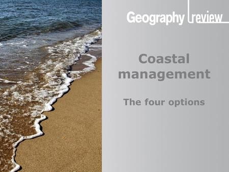 Coastal management Coastal management The four options Fotolia.