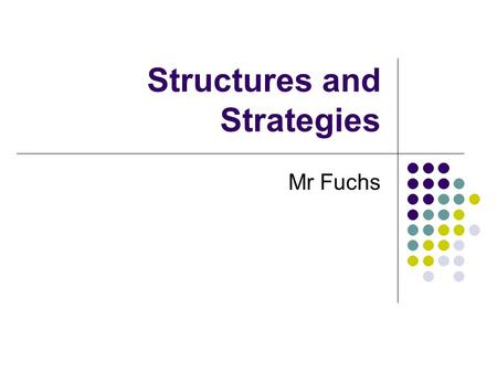 Structures and Strategies Mr Fuchs. Part (a) From an activity of your choice describe, in detail, a structure, strategy or composition you have used.