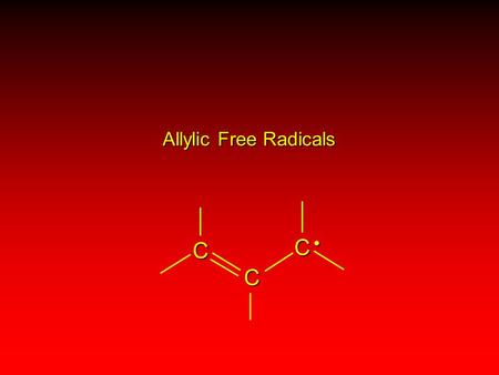 Allylic Free Radicals C C C. Allylic free radicals are stabilized by electron delocalization C C C C C C.