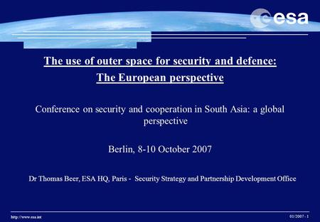 01/2007 - 1 The use of outer space for security and defence: The European perspective Conference on security and cooperation in South.