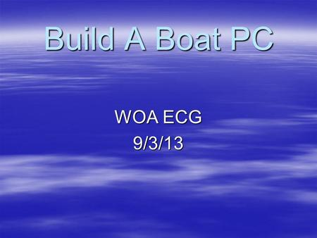 Build A Boat PC WOA ECG 9/3/13.  Almost anyone Can Do It.