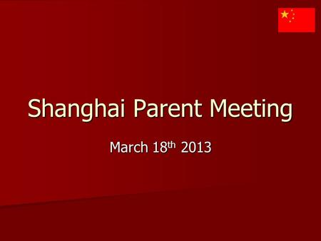 Shanghai Parent Meeting March 18 th 2013. Flight Information Depart :June 19th Depart :June 19th Return: June 30 th Return: June 30 th.