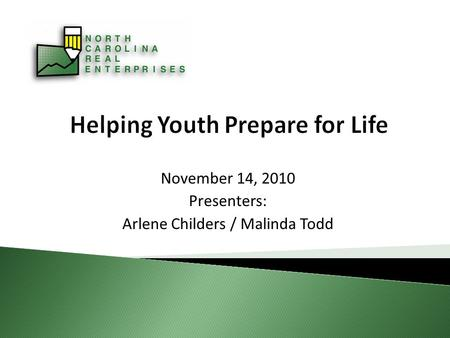 Helping Youth Prepare for Life November 14, 2010 Presenters: Arlene Childers / Malinda Todd.