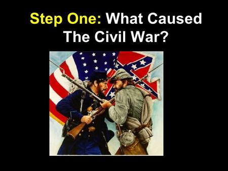 Step One: What Caused The Civil War?. The time period before the Civil War. So, the Antebellum South describes the South before the Civil War. Antebellum.