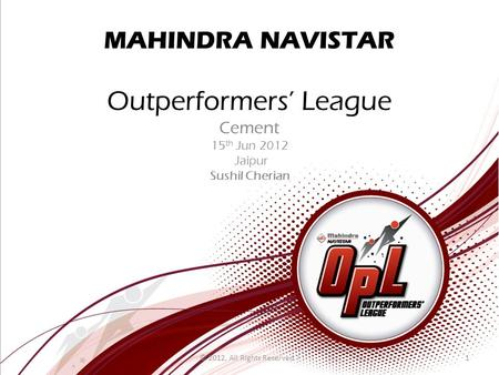 MAHINDRA NAVISTAR Outperformers' League Cement 15 th Jun 2012 Jaipur Sushil Cherian 1© 2012, All Rights Reserved. l.