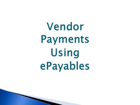 Vendor Payments UsingePayables. 1. A process to pay vendors via virtual credit cards 2. A program that generates credit card rebates for the University.