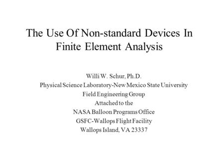 The Use Of Non-standard Devices In Finite Element Analysis Willi W. Schur, Ph.D. Physical Science Laboratory-New Mexico State University Field Engineering.