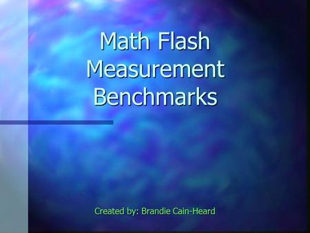 Math Flash Measurement Benchmarks Created by: Brandie Cain-Heard.