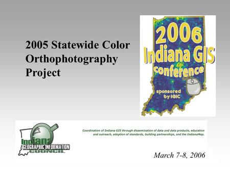 2005 Statewide Color Orthophotography Project March 7-8, 2006.