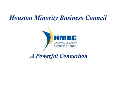 Houston Minority Business Council A Powerful Connection.