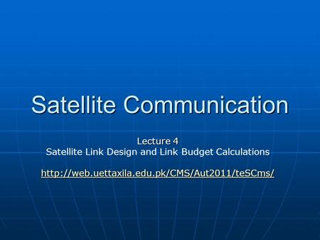 Satellite Communication Lecture 4 Satellite Link Design and Link Budget Calculations