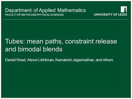 Department of Applied Mathematics FACULTY OF MATHS AND PHYSICAL SCIENCES Tubes: mean paths, constraint release and bimodal blends Daniel Read, Alexei Likhtman,