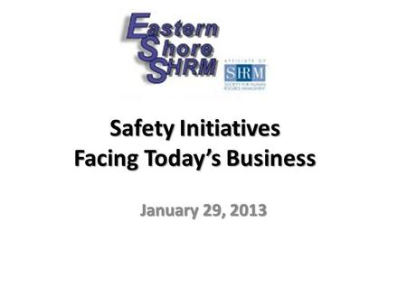 Safety Initiatives Facing Today's Business January 29, 2013.