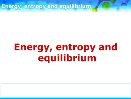 Energy, entropy and equilibrium. These are some standard entropy values. Notice that the units are J K –1 mol –1. These are different from the units for.