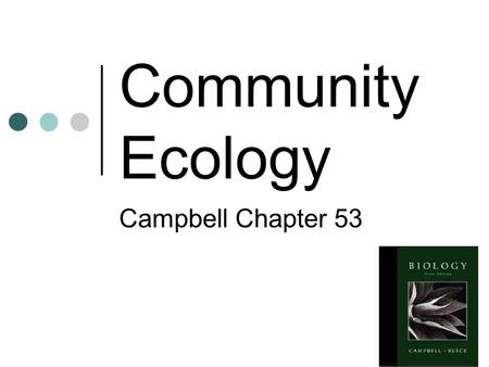 Community Ecology Campbell Chapter 53 What is a community? All the populations in a given area interacting with each other and their surrounding environment.