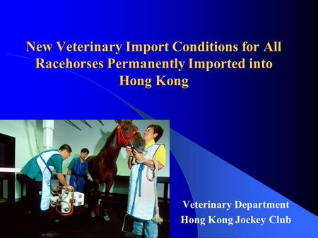 New Veterinary Import Conditions for All Racehorses Permanently Imported into Hong Kong Veterinary Department Hong Kong Jockey Club.
