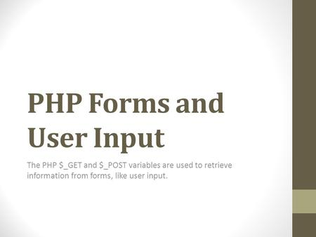 PHP Forms and User Input The PHP $_GET and $_POST variables are used to retrieve information from forms, like user input.